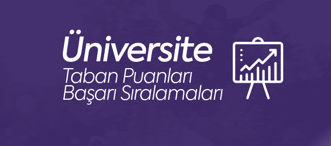 Üniversite Taban Tavan ve Başarı Sıralamaları
