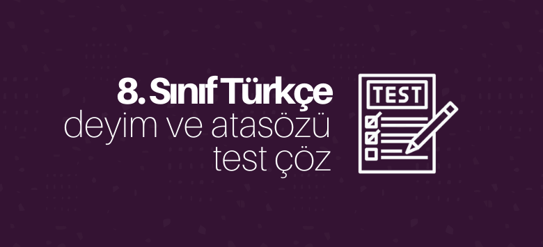8.sınıf Türkçe deyim ve atasözü test çöz
