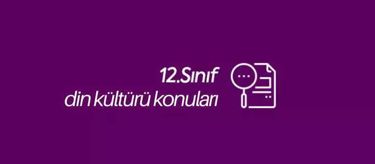 12. sınıf din kültürü konuları