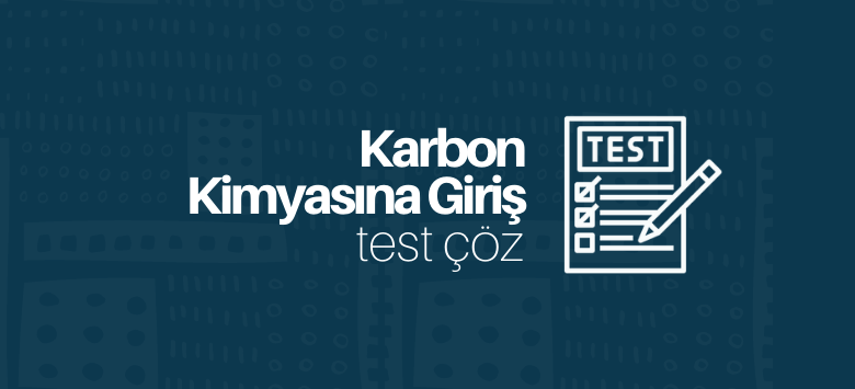karbon kimyasına giriş test çöz