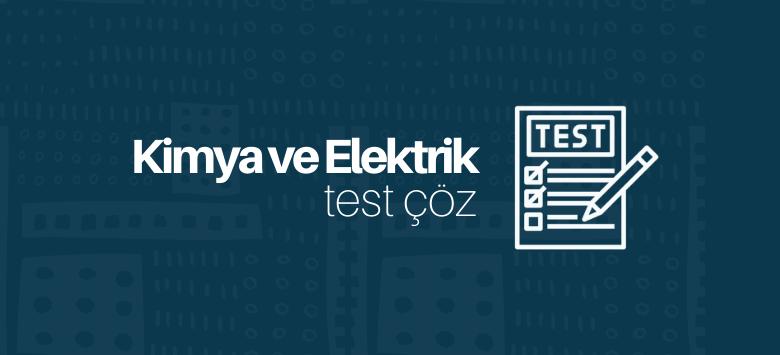 Kimya ve Elektrik test çöz