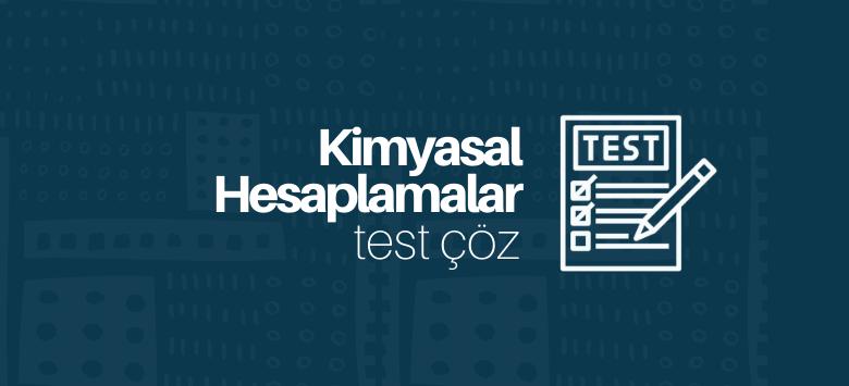 Kimyasal Hesaplamalar test çöz