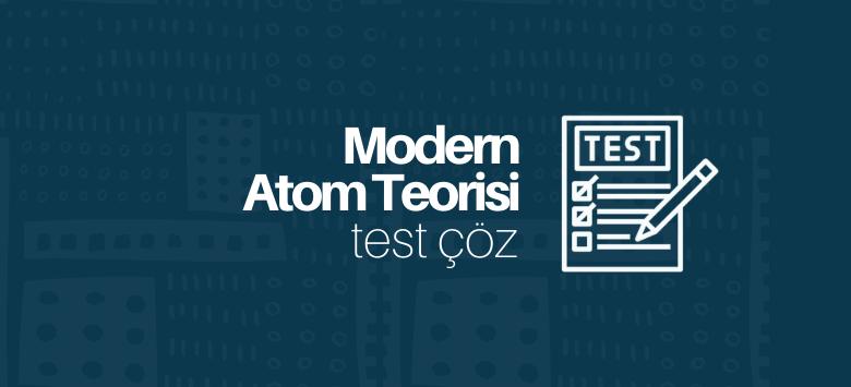 modern atom teorisi test çöz