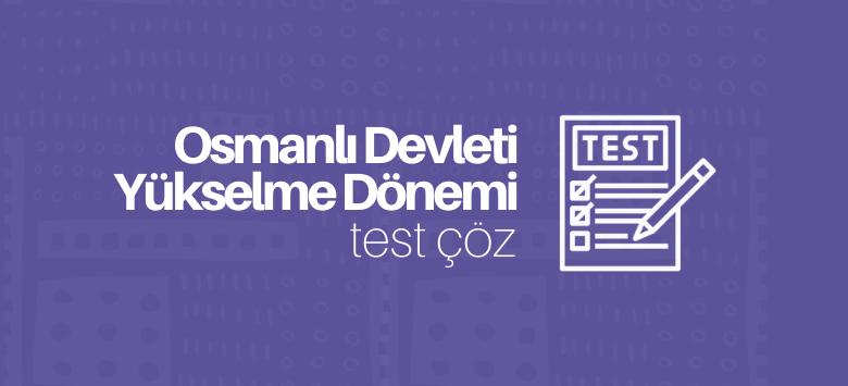 Osmanlı devleti yükselme dönemi test